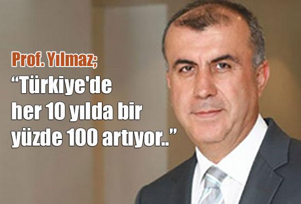 prof-yilmaz-turkiyede-her-10-yilda-bir-yuzde-100-artiyor