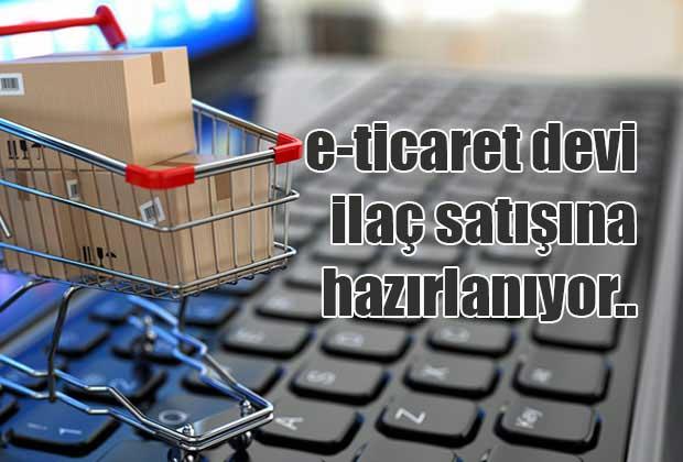 e-ticaret-devi-ilac-satisina-hazirlaniyor
