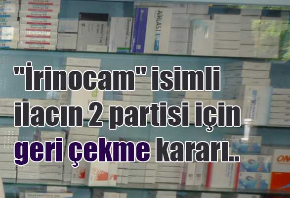 irinocam-isimli-ilac-icin-2-partide-geri-cekme-karari